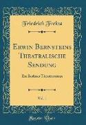 Erwin Bernsteins Theatralische Sendung, Vol. 1