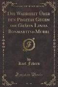 Die Wahrheit Über den Prozess Gegen die Gräfin Linda Bonmartini-Murri (Classic Reprint)
