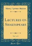 Lectures on Shakespeare, Vol. 2 of 2 (Classic Reprint)