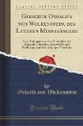 Gedichte Oswald's von Wolkenstein, des Letzten Minnesängers