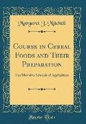 Course in Cereal Foods and Their Preparation: For Movable Schools of Agriculture (Classic Reprint)