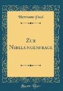 Zur Nibelungenfrage (Classic Reprint)