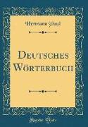 Deutsches Wörterbuch (Classic Reprint)