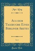 Aus Dem Tagebuche Eines Berliner Arztes, Vol. 1 (Classic Reprint)