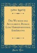 Die Wunder Des Antichrist, Roman, Eine Herrenhoffage, Erzählung (Classic Reprint)