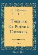 Théâtre Et Poésies Diverses, Vol. 6 (Classic Reprint)