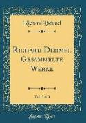 Richard Dehmel Gesammelte Werke, Vol. 3 of 3 (Classic Reprint)
