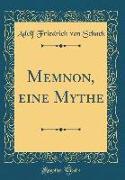 Memnon, eine Mythe (Classic Reprint)
