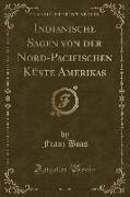 Indianische Sagen von der Nord-Pacifischen Küste Amerikas (Classic Reprint)