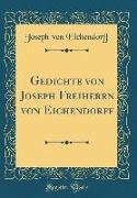 Gedichte von Joseph Freiherrn von Eichendorff (Classic Reprint)