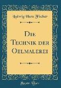 Die Technik der Oelmalerei (Classic Reprint)