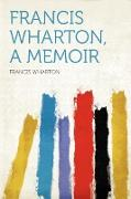 Francis Wharton, a Memoir