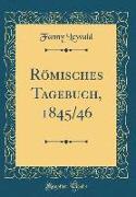 Römisches Tagebuch, 1845/46 (Classic Reprint)