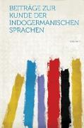 Beitrage Zur Kunde Der Indogermanischen Sprachen Volume 1
