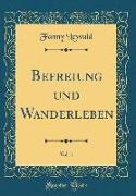 Befreiung und Wanderleben, Vol. 1 (Classic Reprint)