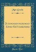 Jugenderinnerungen Eines Glückskindes (Classic Reprint)