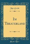 Im Theaterland (Classic Reprint)