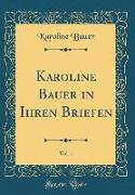 Karoline Bauer in Ihren Briefen, Vol. 1 (Classic Reprint)