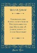 Geschichte der Katholischen Kirche Deutschlands von der Mitte des 18. Jahrhunderts bis in die Gegenwart (Classic Reprint)
