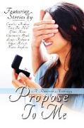 Propose To Me, A Romance Anthology