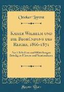 Kaiser Wilhelm und die Begründung des Reichs, 1866-1871