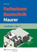 Fachwissen Bautechnik - Maurer. Lernfelder 7-17. Schülerband