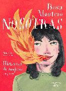 Nosotras. Historias de mujeres y algo más / Us: Stories of Women and More