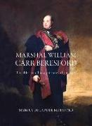 Marshal William Carr Beresford: The Ablest Man I Have Yet Seen with the Army