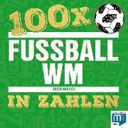 100 x - Fußball WM in Zahlen