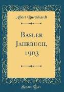 Basler Jahrbuch, 1903 (Classic Reprint)
