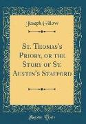 St. Thomas's Priory, or the Story of St. Austin's Stafford (Classic Reprint)