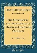 Die Geschichte der Assassinen, aus Morgenländischen Quellen (Classic Reprint)