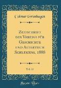 Zeitschrift des Vereins f¿r Geschichte und Alterthum Schlesiens, 1888, Vol. 22 (Classic Reprint)