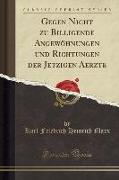 Gegen Nicht zu Billigende Angewöhnungen und Richtungen der Jetzigen Aerzte (Classic Reprint)