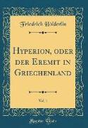 Hyperion, oder der Eremit in Griechenland, Vol. 1 (Classic Reprint)