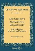 Die Gedichte Oswalds Von Wolkenstein: Mit Einleitung, Wortbuch Und Varianten (Classic Reprint)