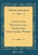 Lebens-und Denkbuch aus Shakspears Sämmtlichen Werken (Classic Reprint)