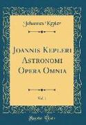 Joannis Kepleri Astronomi Opera Omnia, Vol. 1 (Classic Reprint)