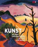 Kunst aus dem östlichen Europa vor 1945 und danach