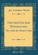 Grundzüge der Böhmischen Alterthumskunde (Classic Reprint)