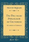 Die Deutsche Philologie Im Grundriss: Ein Leitfaden Zu Vorlesungen (Classic Reprint)