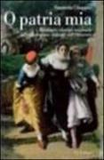 O patria mia. Passione e identità nazionale nel melodramma italiano dell'Ottocento