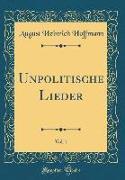 Unpolitische Lieder, Vol. 1 (Classic Reprint)