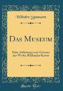 Das Museum: Eine Anleitung Zum Genuss Der Werke Bildender Kunst (Classic Reprint)