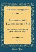 Historisches Taschenbuch, 1838, Vol. 9: Mit Beiträgen Von Barthold, Jacob, Schubert, Voigt (Classic Reprint)