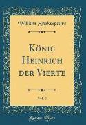 König Heinrich Der Vierte, Vol. 2 (Classic Reprint)