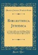 Bibliotheca Juridica: Oder Verzeichniss Aller Brauchbaren, in Älterer Und Neuerer Zeit, Besonders Aber Vom Jahre 1750 Bis Zu Mitte Des Jahre