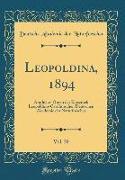 Leopoldina, 1894, Vol. 30: Amtliches Organ Der Kaiserlich Leopoldino-Carolinischen Deutschen Akademie Der Naturforscher (Classic Reprint)