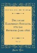 Deutsche Eisenbahn-Statistik Für Das Betriebs-Jahr 1866, Vol. 17 (Classic Reprint)
