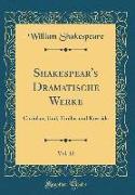 Shakespear's Dramatische Werke, Vol. 12: Coriolan, Und, Troilus Und Kressida (Classic Reprint)